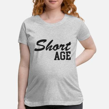 Age Of Consent Short age - Maternity T-Shirt