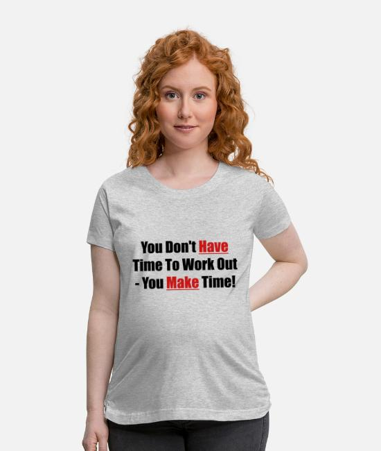 Quote T-Shirts - You don't have time to work out - You make time! - Maternity T-Shirt heather gray