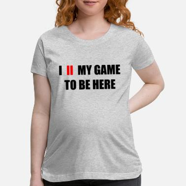 Game i paused my game to be here BLACK - Maternity T-Shirt
