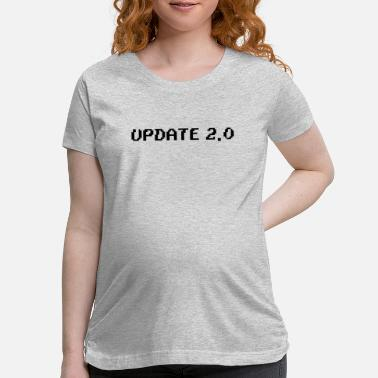 Update update - Maternity T-Shirt
