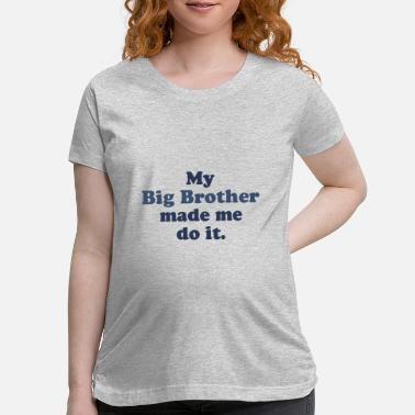 my big brother made me it basic jersey toddler bro - Maternity T-Shirt