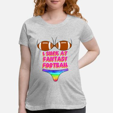 Fantasy Funny Football I Suck At Fantasy Football - Maternity T-Shirt