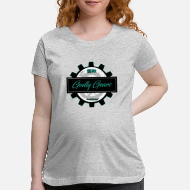 Godly Godly Gears - Maternity T-Shirt
