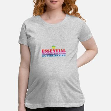 Essential Gig Workers Rule One - Maternity T-Shirt