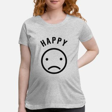Happy But Sad - Maternity T-Shirt