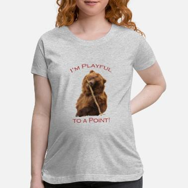 Playful I'm Playful to a Point! - Maternity T-Shirt