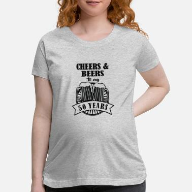 Cheers Cheers And Beers Cheers To 50 Years - Maternity T-Shirt
