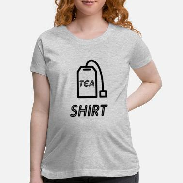 Tea tea shirt tea - Maternity T-Shirt