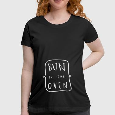 Bun In The Oven - Women's Maternity T-Shirt