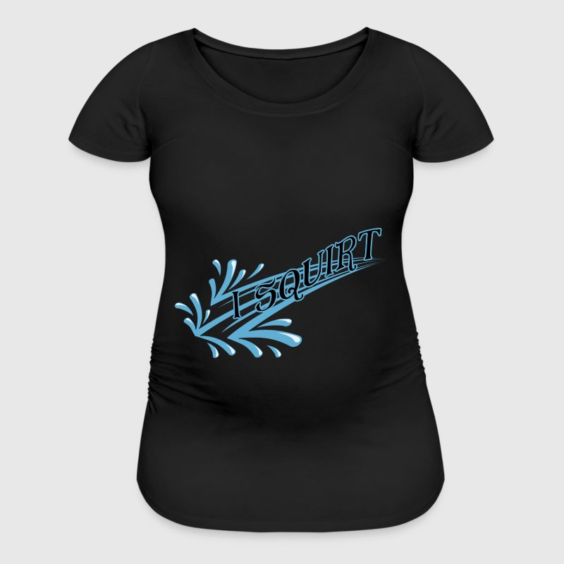 I Squirt - Women's Maternity T-Shirt