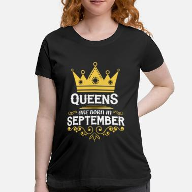 queens are born in september - Maternity T-Shirt