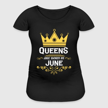 queens are born in june - Women's Maternity T-Shirt