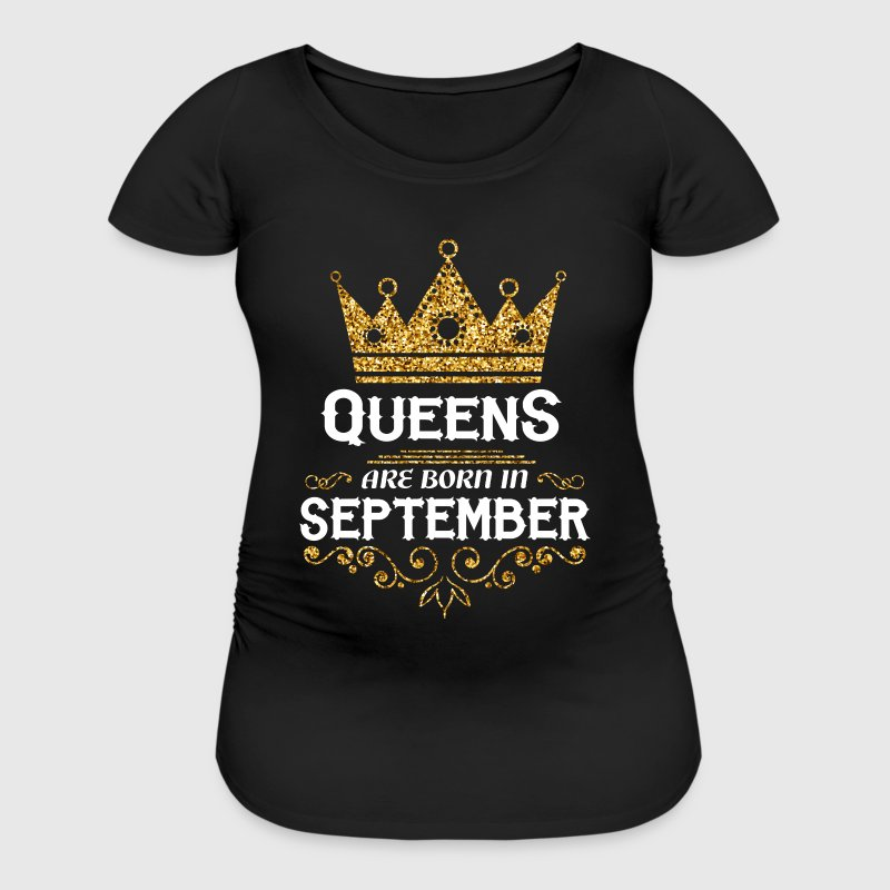 queens are born in september - Women's Maternity T-Shirt