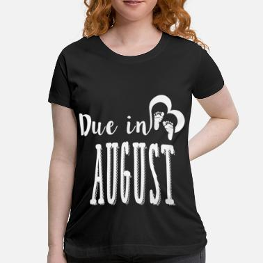 Due August DUE AUGUST 1 BB.png - Women's Maternity T-Shirt