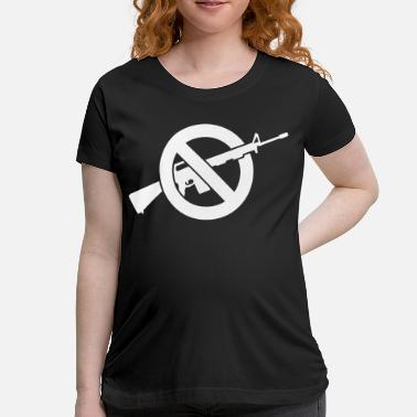 Military Weapon Rifle War - Anti Gun Sign - Protest March - Maternity T-Shirt