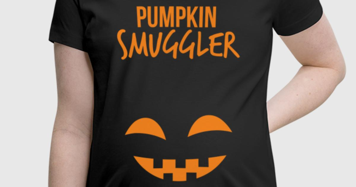 pumpkin smuggler funny halloween maternity t shirt by kng designs spreadshirt