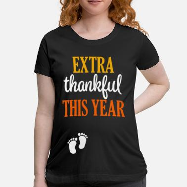 Thanksgiving Maternity Extra Thankful this year Pregnant Thanksgiving  - Women's Maternity T-Shirt
