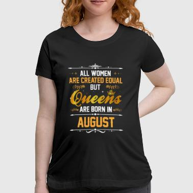 Queens Are Born In August Women T Shirt Gift - Women's Maternity T-Shirt