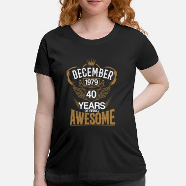 Year Of Birth Born in December 1979 40th Years of Being Awesome - Maternity T-Shirt