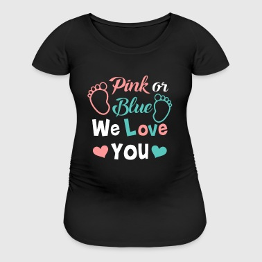 Pink or blue we love you - cute baby gender design - Women's Maternity T-Shirt