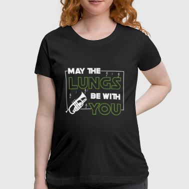May the lungs be with you - trumpet player - Women's Maternity T-Shirt