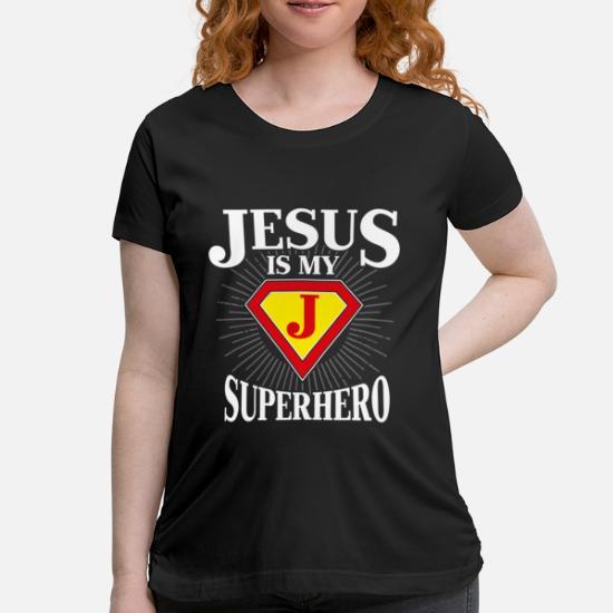 93416eed0cbd2 Jesus is my Superhero - god faith believer gift Maternity T-Shirt ...