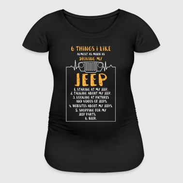 6 things i like driving my Jeep - Women's Maternity T-Shirt