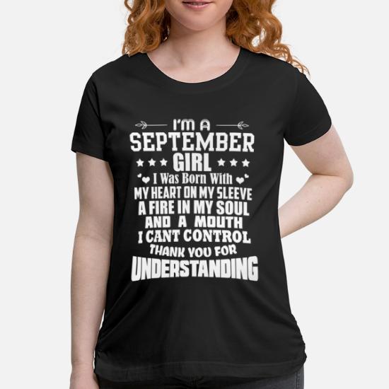 ad67d000f8030 I'm A September Girl birthday gift Maternity T-Shirt | Spreadshirt