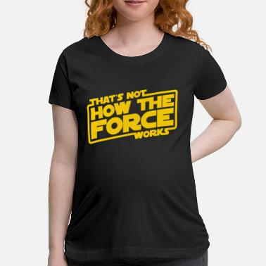 Forced To Work THE FORCE WORKS - Women's Maternity T-Shirt