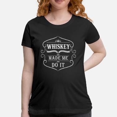 Jim Beam Whiskey made me do it - Women's Maternity T-Shirt