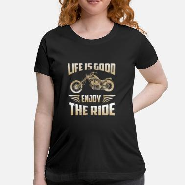 Enjoy This Ride Life is good enjoy ride - Women's Maternity T-Shirt