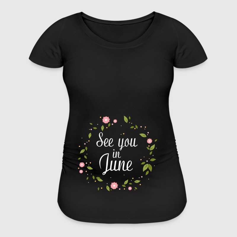 See You In June - Women's Maternity T-Shirt