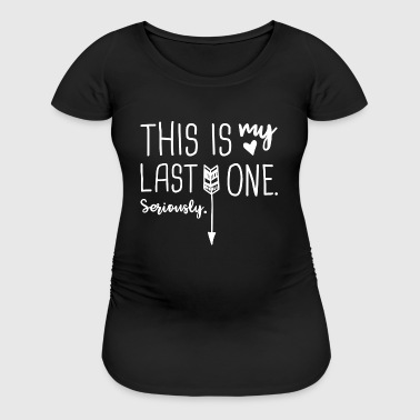 This Is My Last One - Women's Maternity T-Shirt