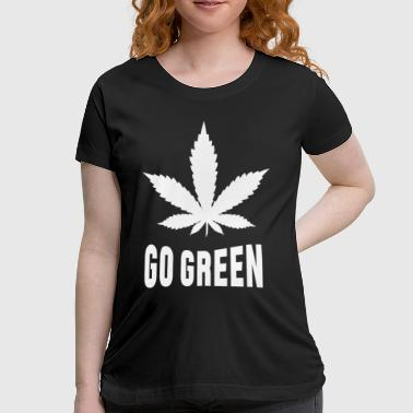Weed Go Green - Women's Maternity T-Shirt