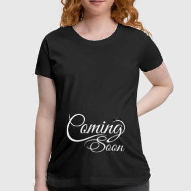 Coming Soon - Women's Maternity T-Shirt
