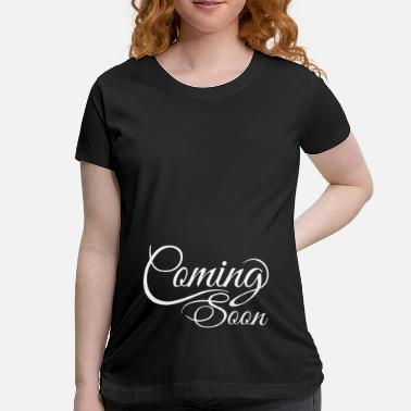 Coming Soon Pregnant Coming Soon - Women's Maternity T-Shirt