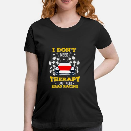 7b14d35edfd62 Racing I don't need no therapy - gift Maternity T-Shirt | Spreadshirt