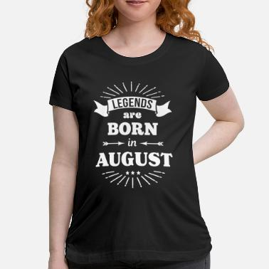 legends are born in august birthday present gift - Women's Maternity T-Shirt