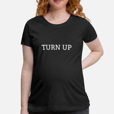Turn Of The Year TURN UP - Maternity T-Shirt