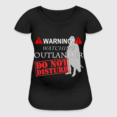 Do Not Disturb OUTLANDER - Women's Maternity T-Shirt