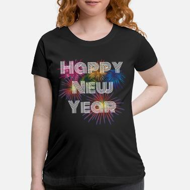 Happy New Year Happy New Year, Happy New Year - Maternity T-Shirt