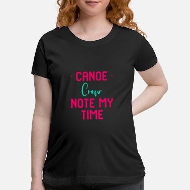 Note My Time Funny Paddle Faster Canoe Quote - Maternity T-Shirt