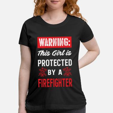 Warning This Girl Is Protected By A Firefighter - Maternity T-Shirt