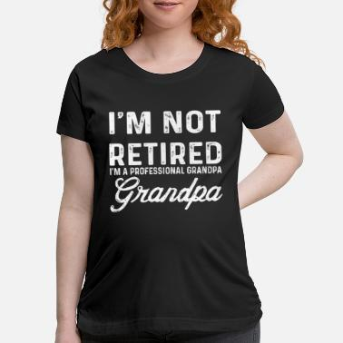 Funny Statement Not Retired Professional Grandpa - Funny Statement - Maternity T-Shirt