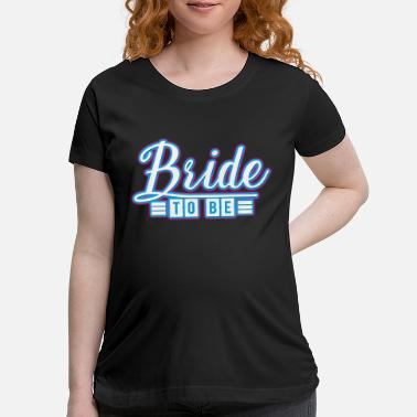 Bride To Be Bride to be! awesome gift for the bride - Maternity T-Shirt