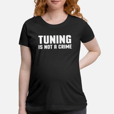 Tuning TUNING IS NOT A CRIME - Maternity T-Shirt