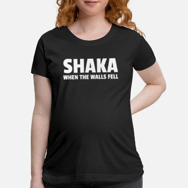 Walls Fell SHAKA WHEN THE WALLS FELL - Maternity T-Shirt