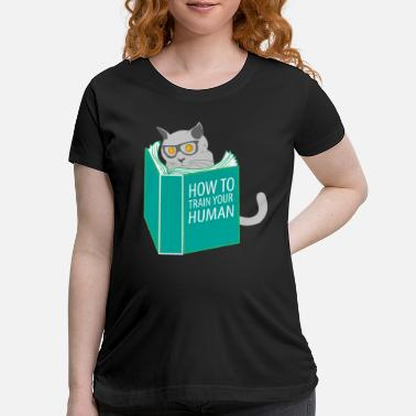 Playful Funny Cat Meow How To Train Your Human - Maternity T-Shirt