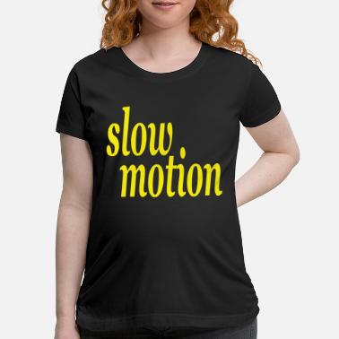 Motion slow motion - Maternity T-Shirt