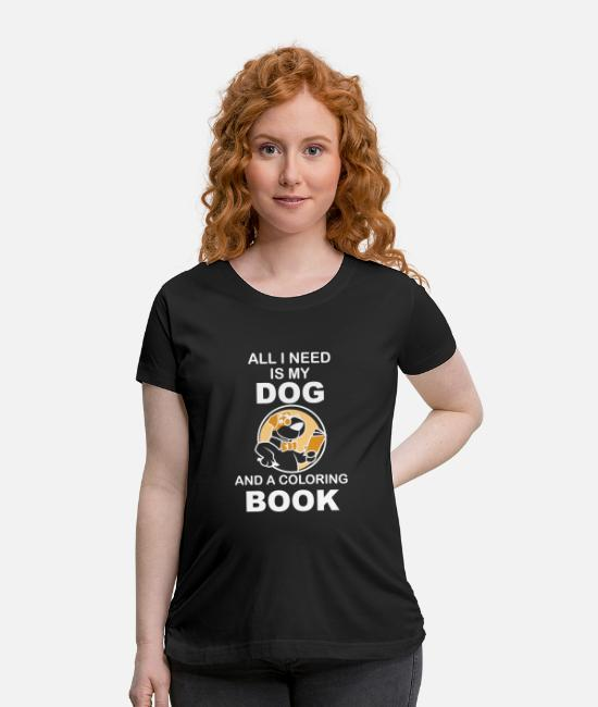 Dog Owner T-Shirts - All i need is my Dog And a coloring book - Maternity T-Shirt black